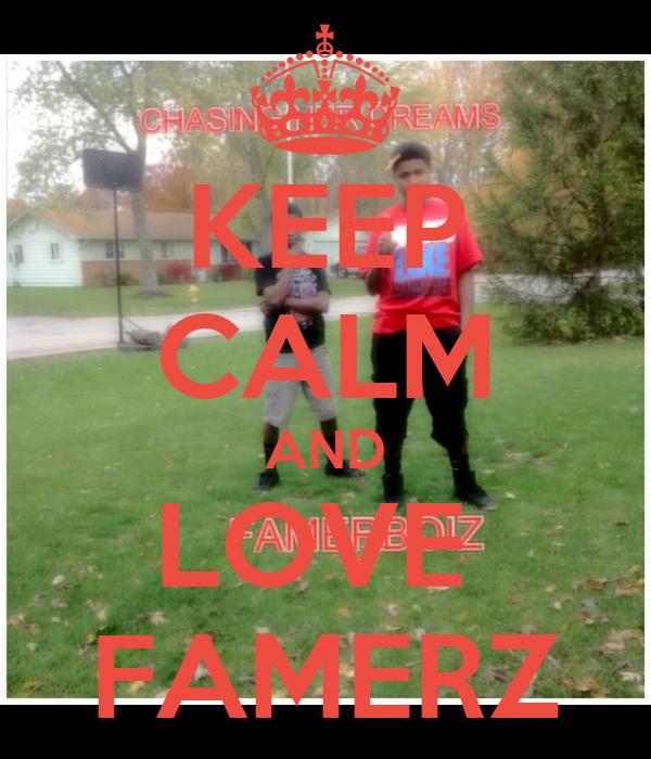 KEEP CALM AND LOVE  FAMERZ