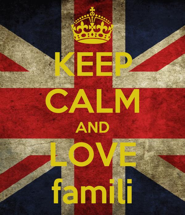KEEP CALM AND LOVE famili