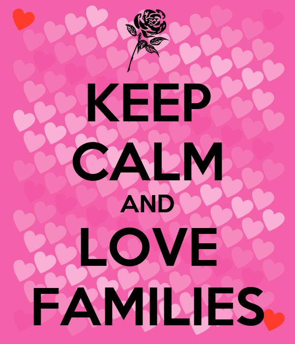 KEEP CALM AND LOVE FAMILIES