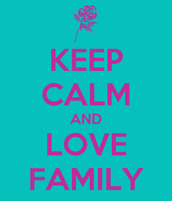 KEEP CALM AND LOVE FAMILY