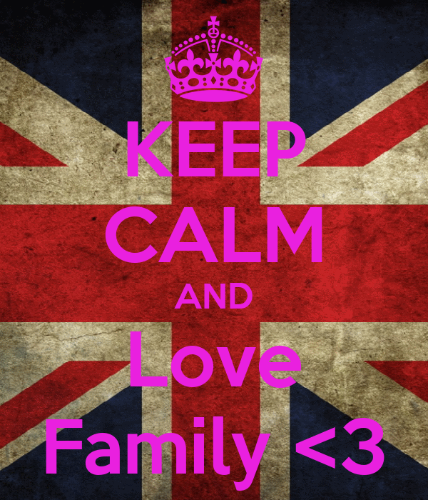 KEEP CALM AND Love Family <3
