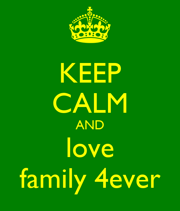 KEEP CALM AND love family 4ever