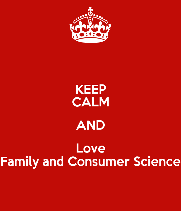 KEEP CALM AND Love Family and Consumer Science