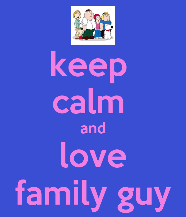 keep  calm  and love family guy