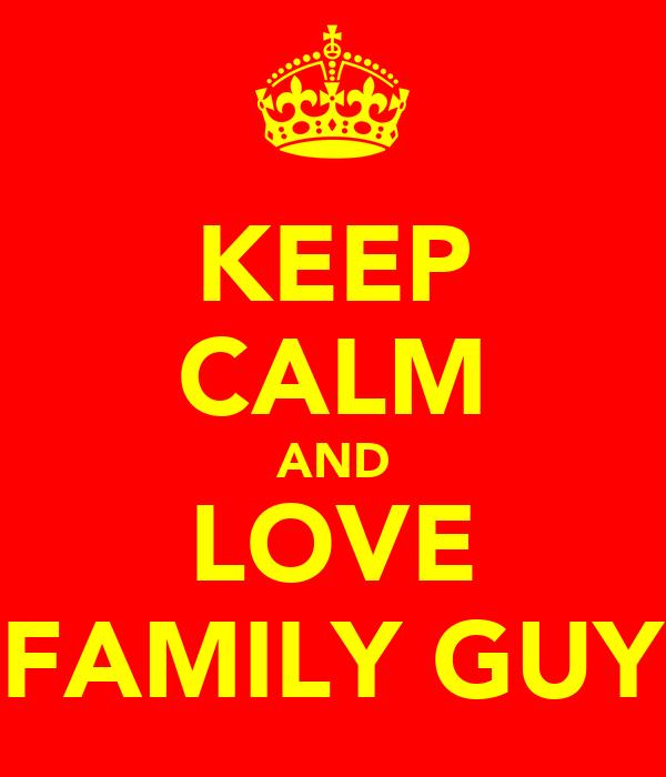 KEEP CALM AND LOVE FAMILY GUY