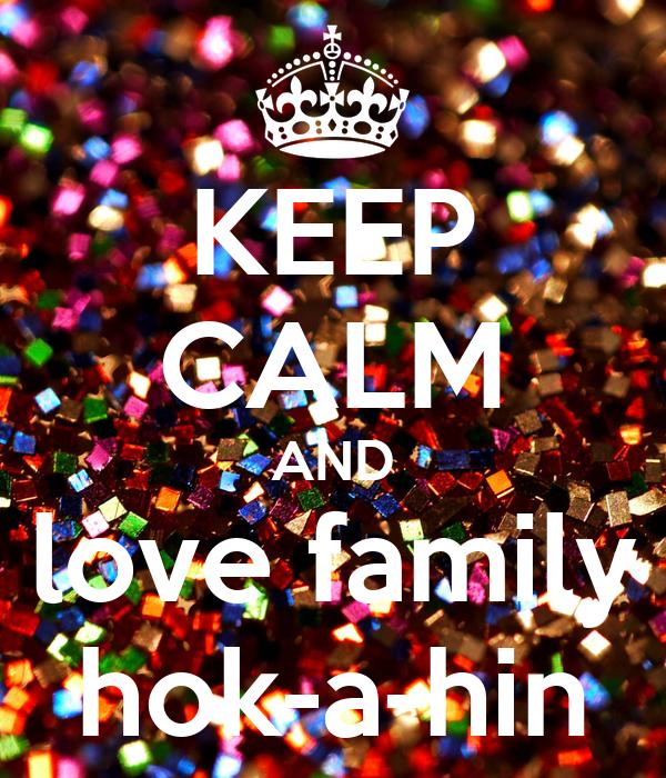 KEEP CALM AND love family hok-a-hin