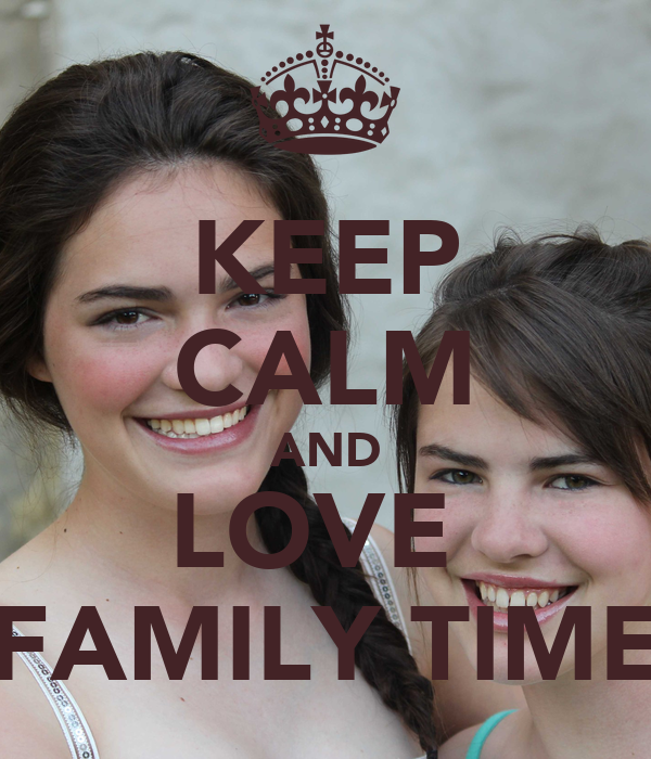 KEEP CALM AND LOVE  FAMILY TIME