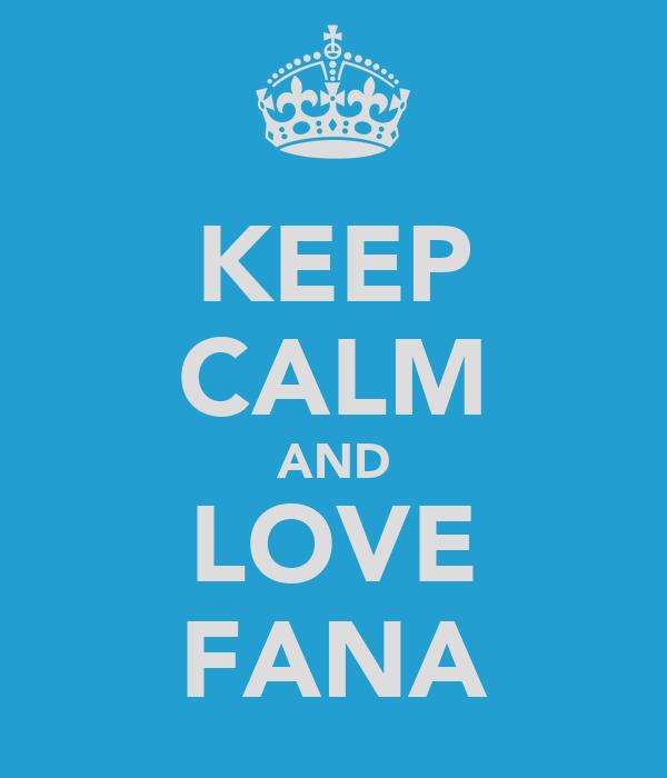 KEEP CALM AND LOVE FANA