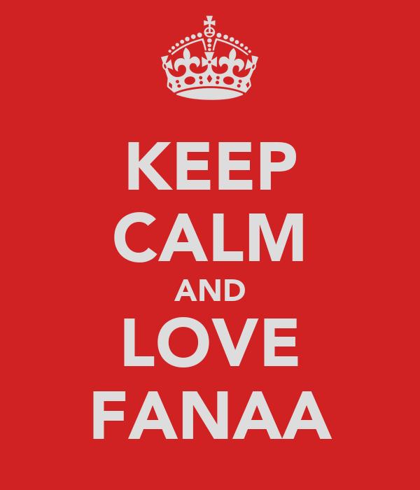 KEEP CALM AND LOVE FANAA