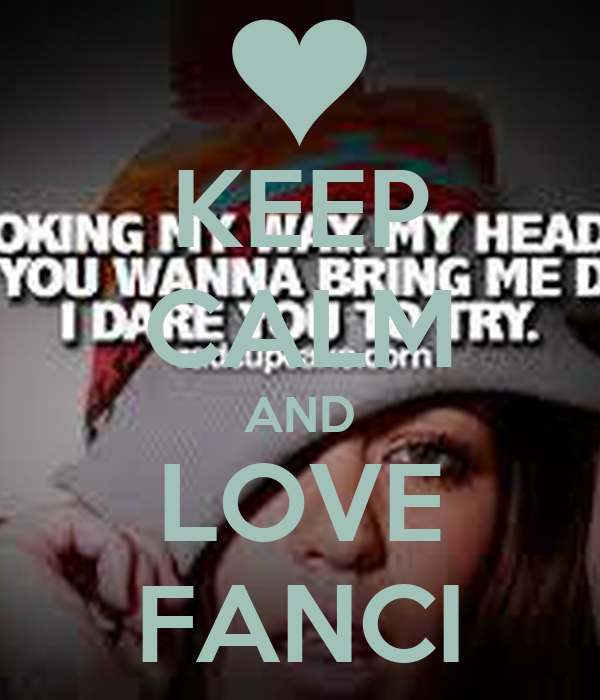 KEEP CALM AND LOVE FANCI
