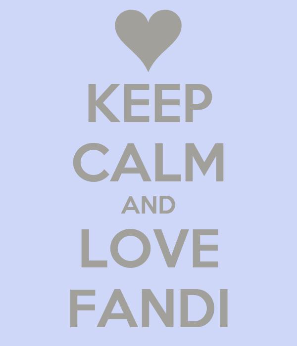 KEEP CALM AND LOVE FANDI