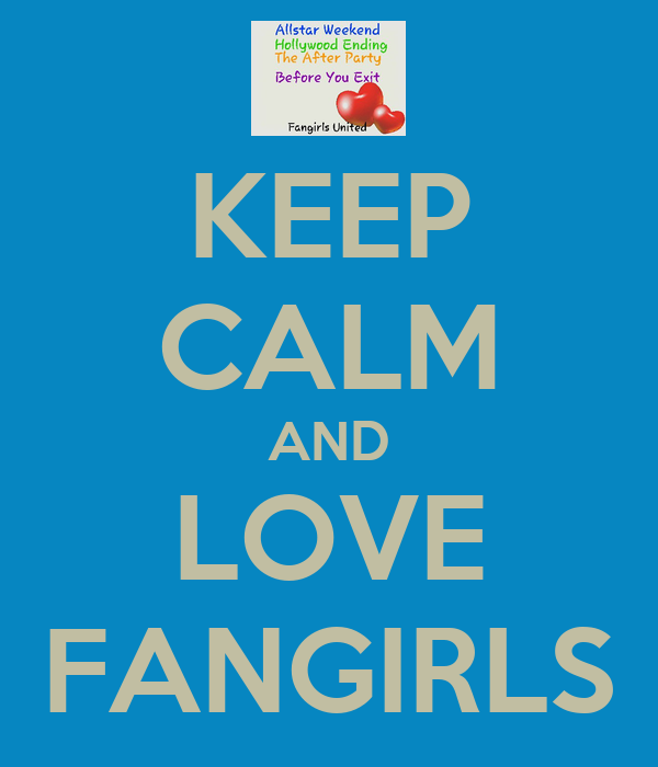 KEEP CALM AND LOVE FANGIRLS