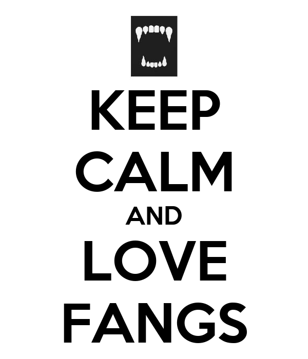 KEEP CALM AND LOVE FANGS