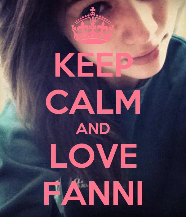 KEEP CALM AND LOVE FANNI
