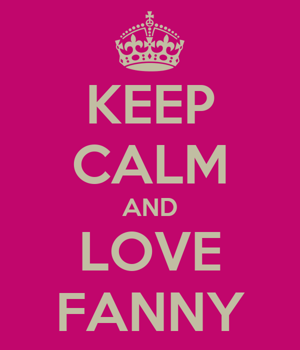 KEEP CALM AND LOVE FANNY