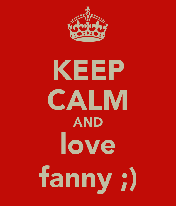 KEEP CALM AND love fanny ;)