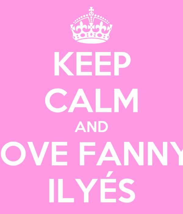 KEEP CALM AND LOVE FANNY  ILYÉS