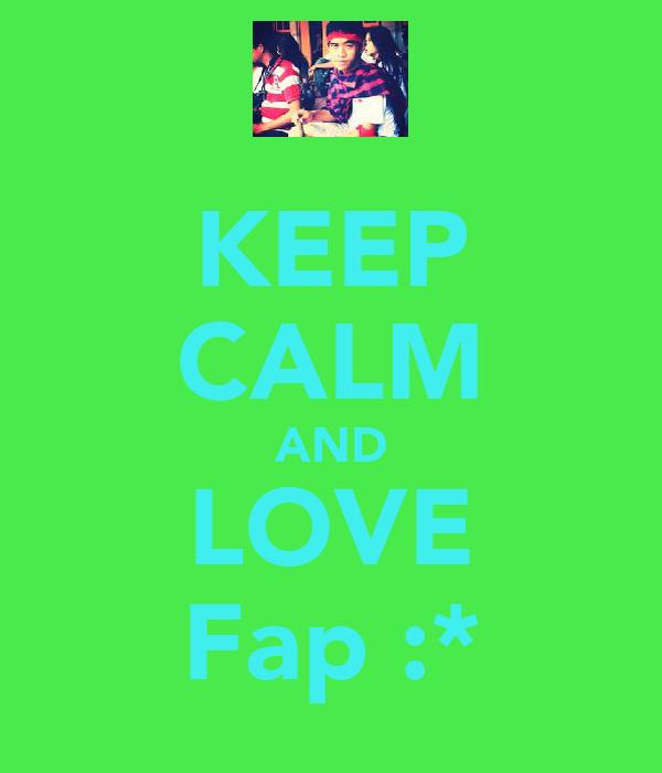 KEEP CALM AND LOVE Fap :*