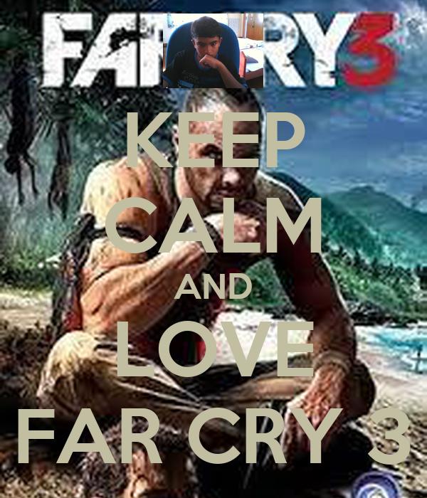 KEEP CALM AND LOVE FAR CRY 3