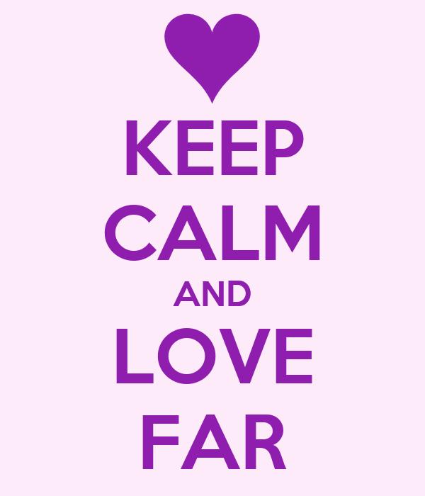 KEEP CALM AND LOVE FAR