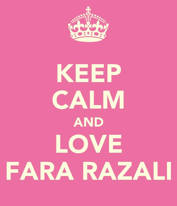 KEEP CALM AND LOVE FARA RAZALI