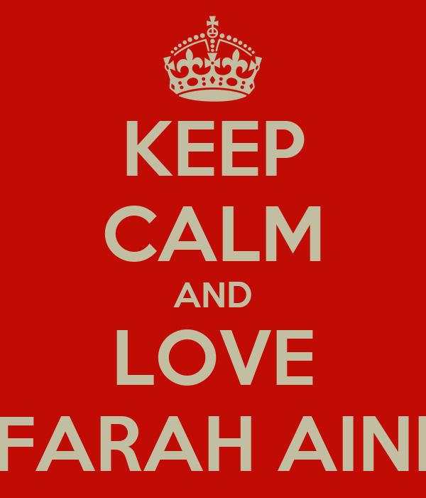 KEEP CALM AND LOVE FARAH AINI