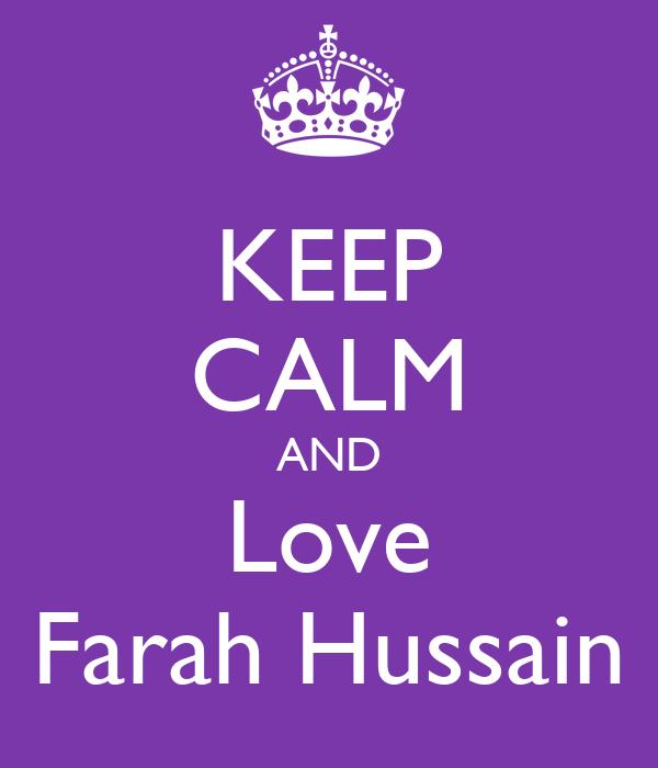 KEEP CALM AND Love Farah Hussain