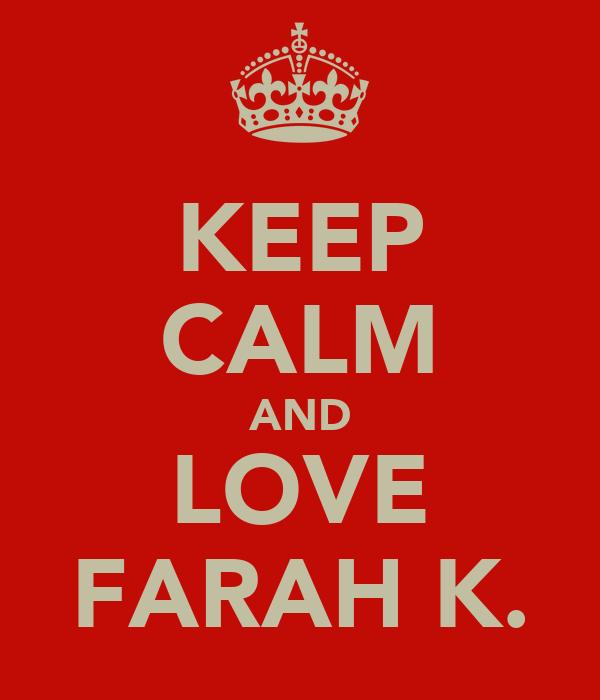 KEEP CALM AND LOVE FARAH K.