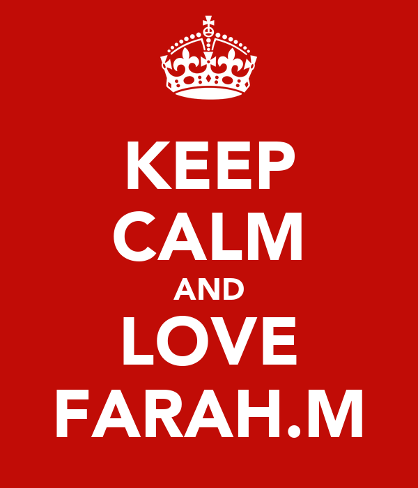 KEEP CALM AND LOVE FARAH.M