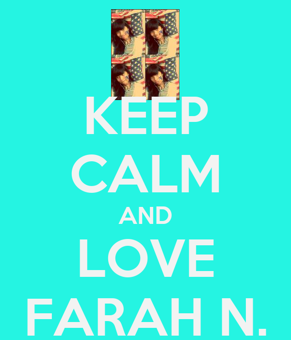 KEEP CALM AND LOVE FARAH N.