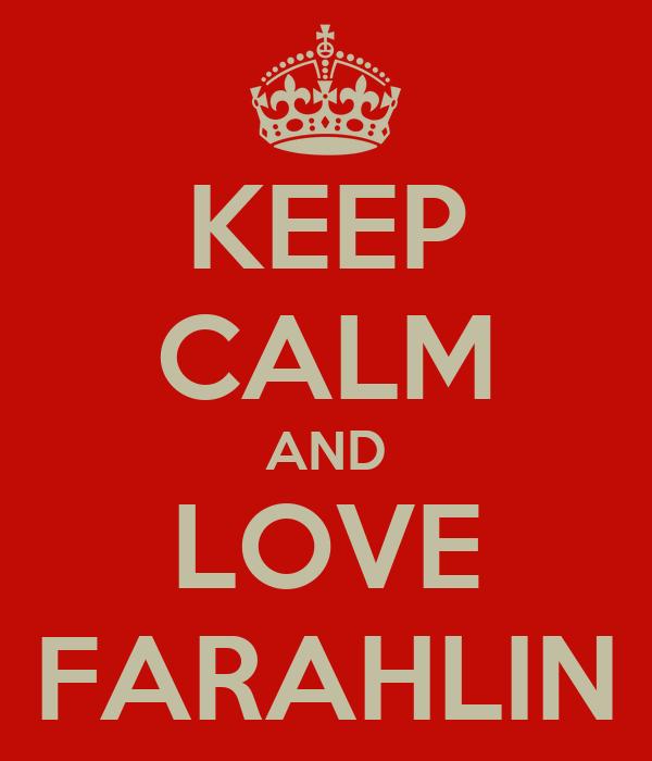 KEEP CALM AND LOVE FARAHLIN