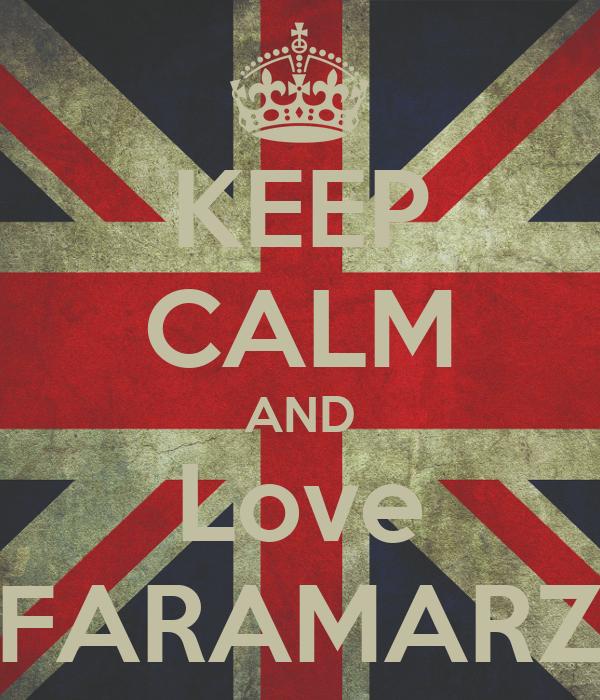 KEEP CALM AND Love FARAMARZ