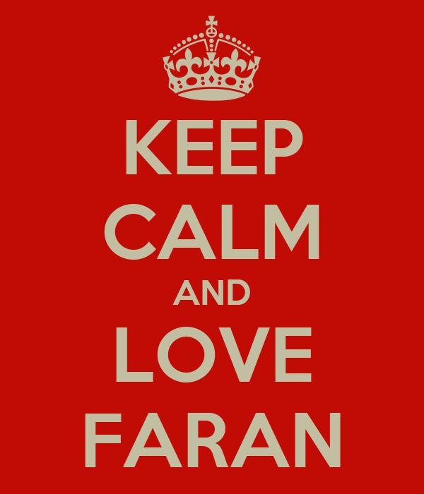 KEEP CALM AND LOVE FARAN