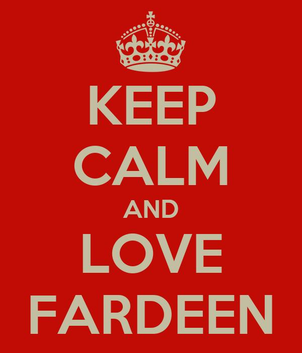 KEEP CALM AND LOVE FARDEEN