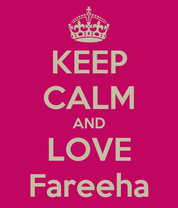 KEEP CALM AND LOVE Fareeha