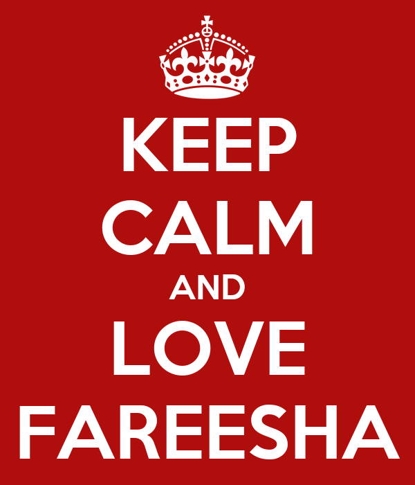 KEEP CALM AND LOVE FAREESHA
