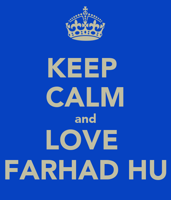KEEP  CALM and LOVE  FARHAD HU