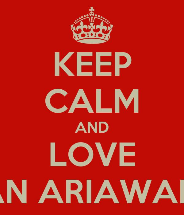 KEEP CALM AND LOVE FARHAN ARIAWANSYAH
