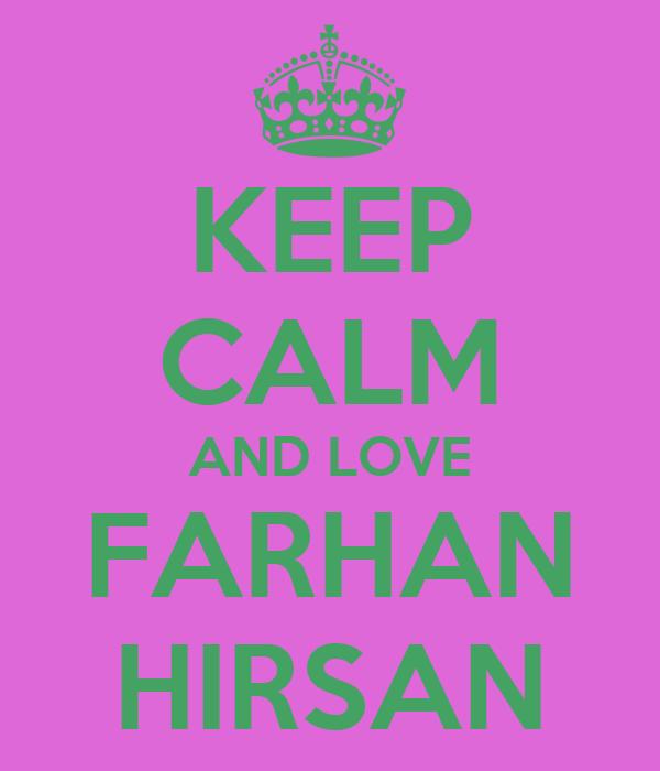 KEEP CALM AND LOVE FARHAN HIRSAN