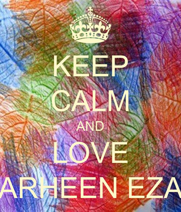 KEEP CALM AND LOVE FARHEEN EZAZ