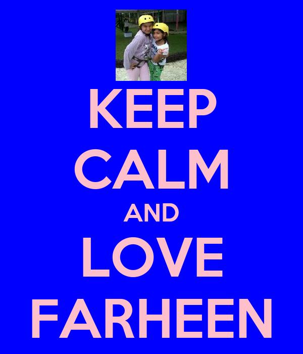 KEEP CALM AND LOVE FARHEEN