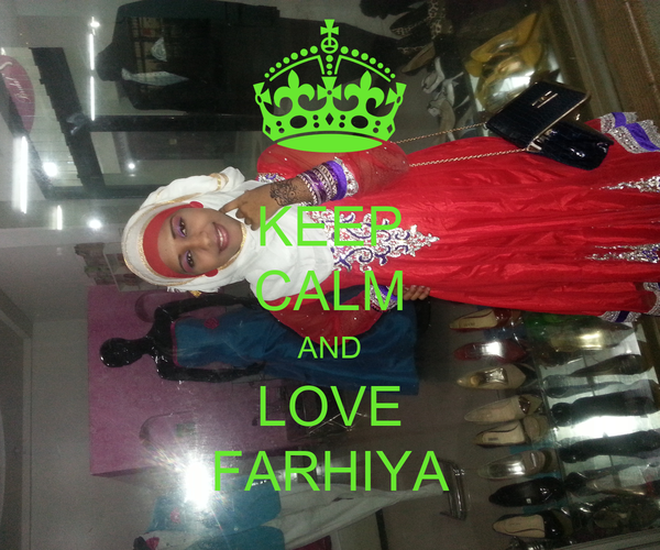 KEEP CALM AND LOVE FARHIYA