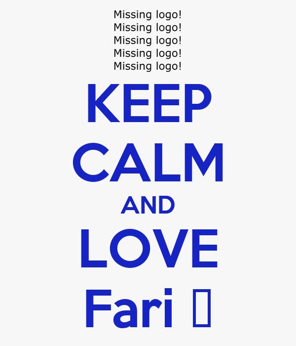 KEEP CALM AND LOVE Fari ♥