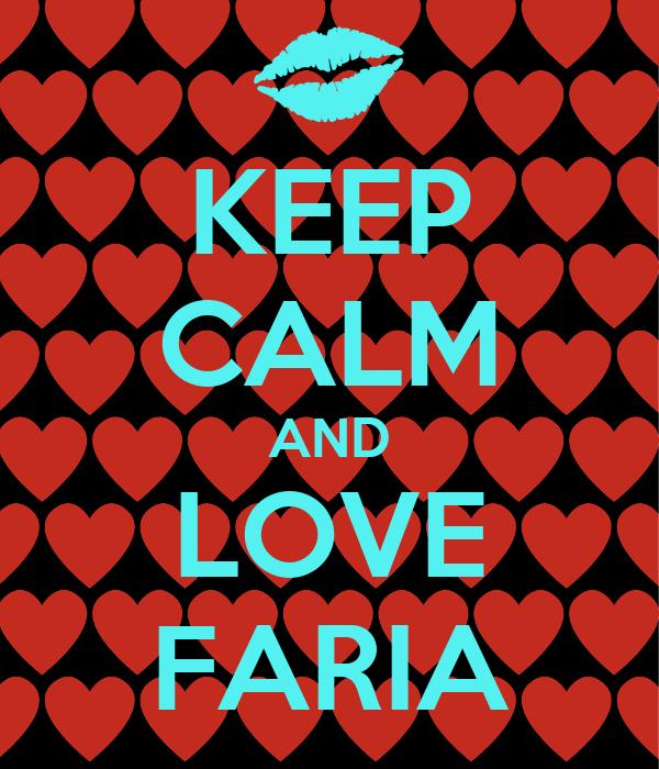 KEEP CALM AND LOVE FARIA