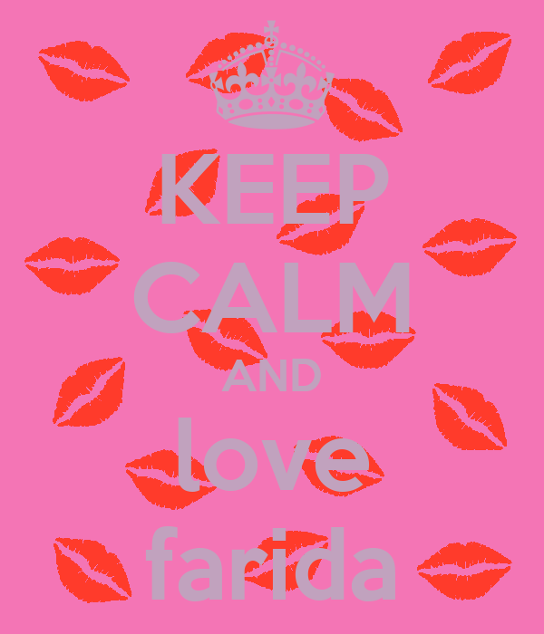 KEEP CALM AND love farida