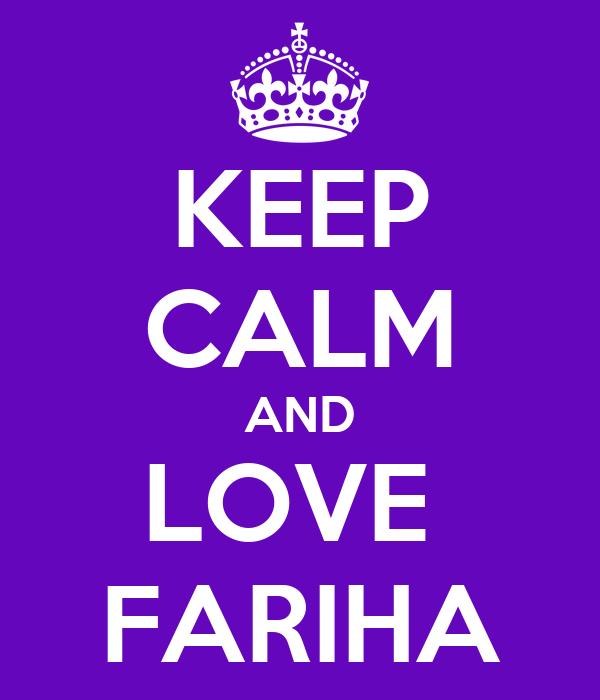 KEEP CALM AND LOVE  FARIHA