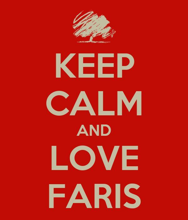 KEEP CALM AND LOVE FARIS