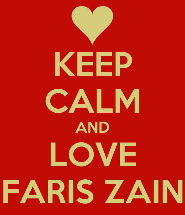 KEEP CALM AND LOVE FARIS ZAIN
