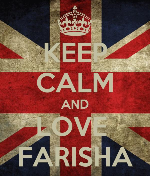 KEEP CALM AND LOVE  FARISHA