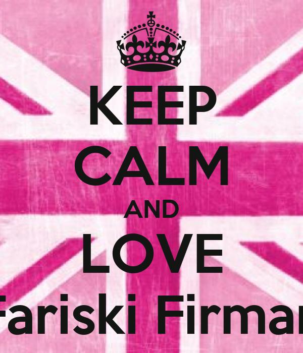 KEEP CALM AND LOVE Fariski Firman